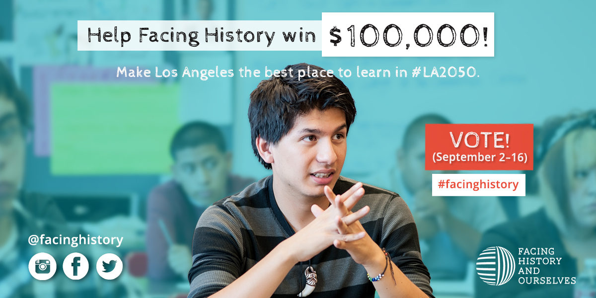Vote for Facing History in the LA2050 challenge.